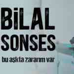 Bilal Sonses Bu Aşkta Zararım Var zil sesi indir